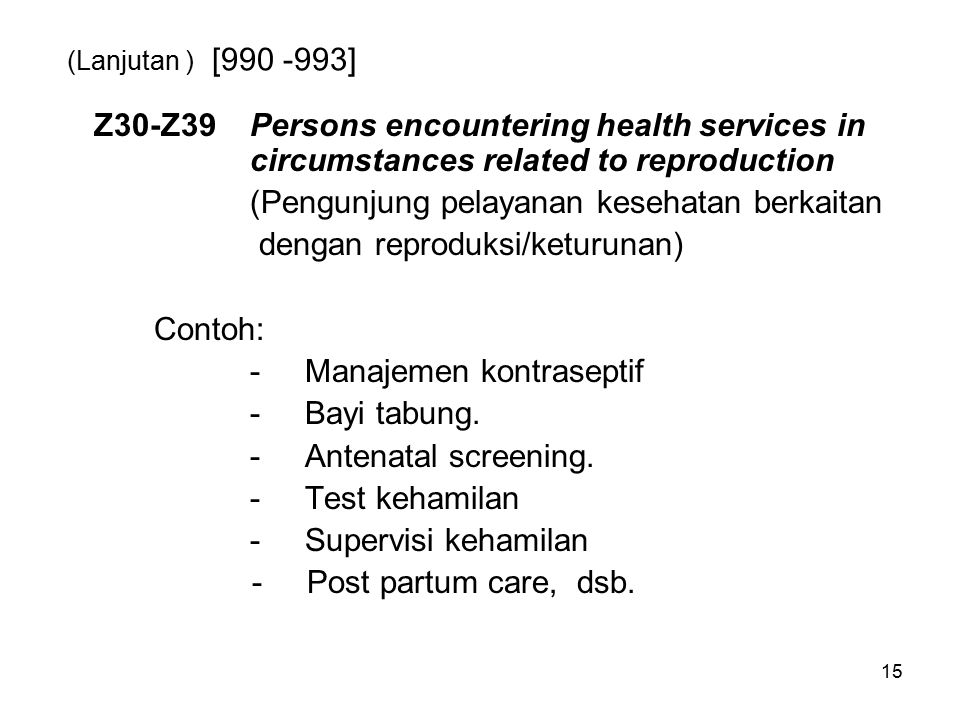 (Lanjutan ) [990 -993] Z30-Z39 Persons encountering health services in circumstances related to reproduction.